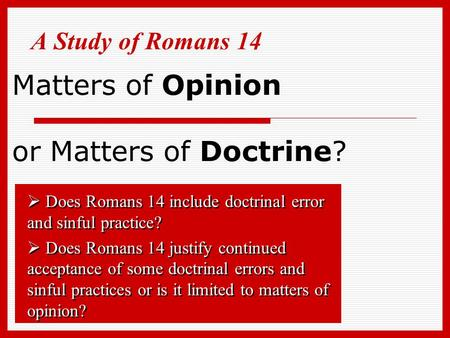 Matters of Opinion or Matters of Doctrine? A Study of Romans 14  Does Romans 14 include doctrinal error and sinful practice?  Does Romans 14 justify.