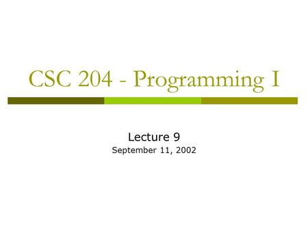 CSC 204 - Programming I Lecture 9 September 11, 2002.