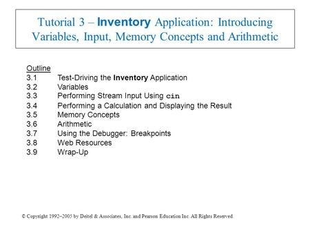 © Copyright 1992–2005 by Deitel & Associates, Inc. and Pearson Education Inc. All Rights Reserved. Tutorial 3 – Inventory Application: Introducing Variables,