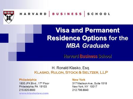 Visa and Permanent Residence Options Harvard Business School Visa and Permanent Residence Options for the MBA Graduate Harvard Business School H. Ronald.