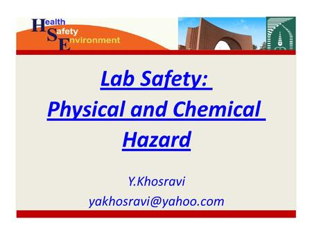 Lab Safety: Physical and Chemical Hazard Y.Khosravi