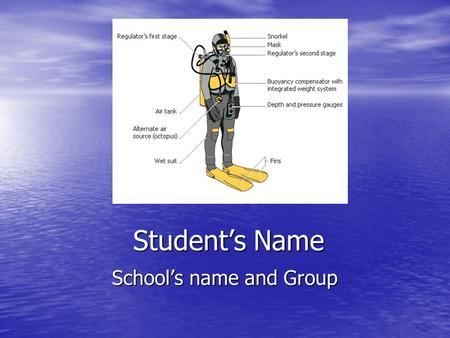 Student's Name School's name and Group. Diving Equipment Diving is possible thanks to specialized modern equipment that adapts you to the aquatic environment.