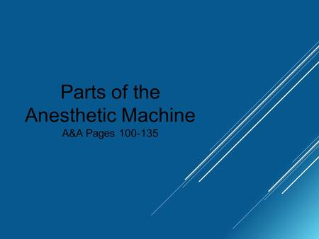 Parts of the Anesthetic Machine A&A Pages 100-135.