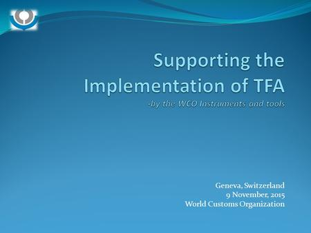 Supporting the Implementation of TFA -by the WCO Instruments and tools
