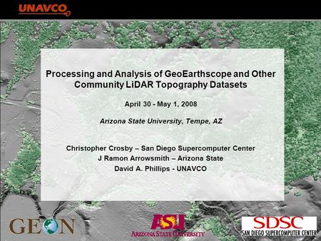 Processing and Analysis of GeoEarthscope and Other Community LiDAR Topography Datasets April 30 - May 1, 2008 Arizona State University, Tempe, AZ Christopher.