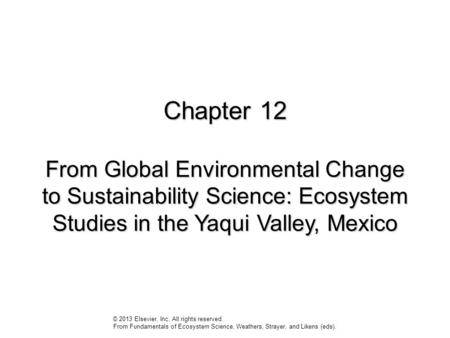 Chapter 12 From Global Environmental Change to Sustainability Science: Ecosystem Studies in the Yaqui Valley, Mexico © 2013 Elsevier, Inc. All rights reserved.