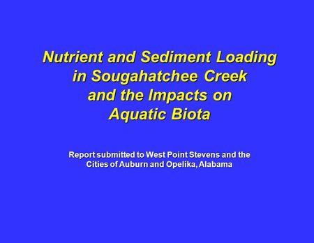 Nutrient and Sediment Loading in Sougahatchee Creek and the Impacts on Aquatic Biota Report submitted to West Point Stevens and the Cities of Auburn and.