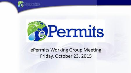 EPermits Working Group Meeting Friday, October 23, 2015.