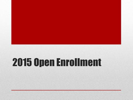"2015 Open Enrollment. Open enrollment Open enrollment dates – November 2 - 13 *** Only two weeks *** ""Passive"" enrollment (excepts FSAs) No tobacco status."