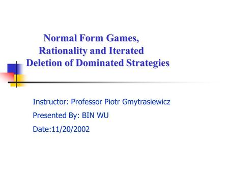 Normal Form Games, Normal Form Games, Rationality and Iterated Rationality and Iterated Deletion of Dominated Strategies Deletion of Dominated Strategies.