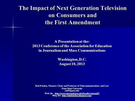 The Impact of Next Generation Television on Consumers and the First Amendment A Presentation at the: 2013 Conference of the Association for Education in.