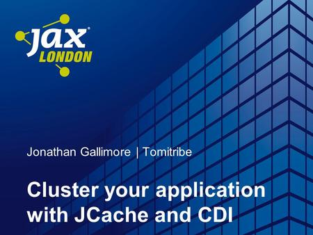 Jonathan Gallimore | Tomitribe Cluster your application with JCache and CDI.