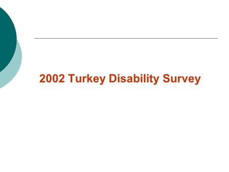 2002 Turkey Disability Survey. Purpose of Disability Survey The aim of this survey is to collect data on  Number of disabled people,  The proportion.