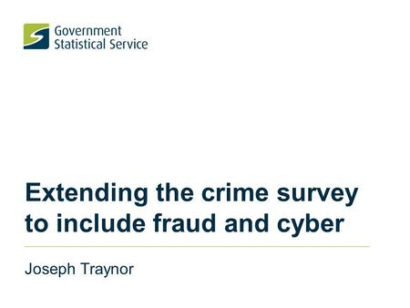 Extending the crime survey to include fraud and cyber Joseph Traynor.