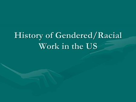 History of Gendered/Racial Work in the US. Agricultural Societies and Sexual Division of Labor Labor for both sexes was Equally ValuedLabor for both sexes.