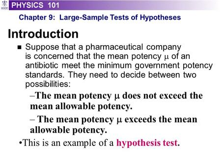 Introduction Suppose that a pharmaceutical company is concerned that the mean potency  of an antibiotic meet the minimum government potency standards.
