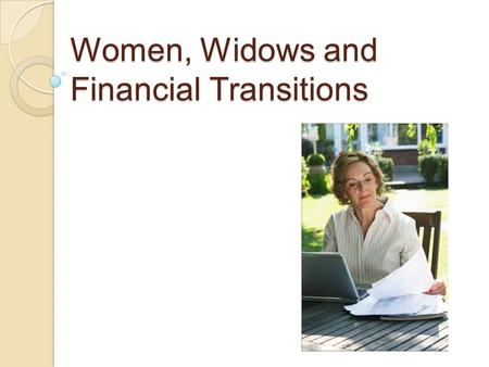 Women, Widows and Financial Transitions. Sixty-two percent of women 45 and older do not have a spending plan for when they retire -Looking at Act II of.