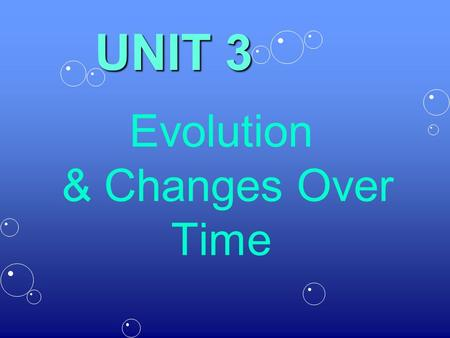 Evolution & Changes Over Time UNIT 3. Changes over time, also known as evolution is a process by which modern organisms have descended from ancient organisms.
