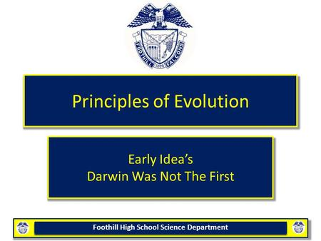 Foothill High School Science Department Principles of Evolution Early Idea's Darwin Was Not The First.