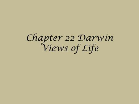 Chapter 22 Darwin Views of Life. Origin of Species Book published by Charles Darwin in 1859 began a new era in Biology Darwin made 2 major points: 1.