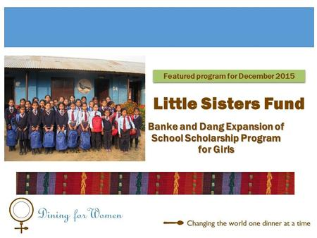 Banke and Dang Expansion of School Scholarship Program for Girls Featured program for December 2015 Little Sisters Fund.
