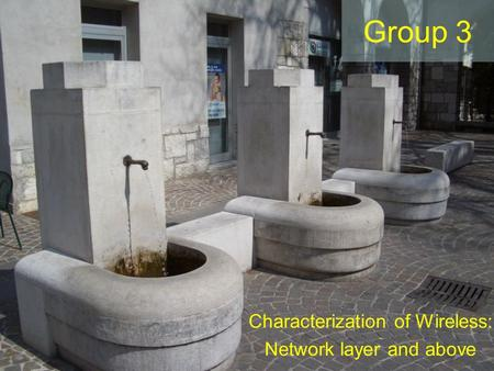 Group 3 Characterization of Wireless: Network layer and above.