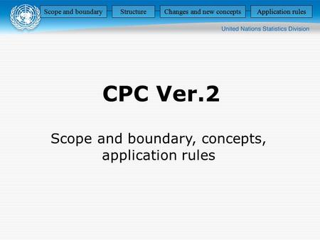 CPC Ver.2 Scope and boundary, concepts, application rules Scope and boundaryStructureChanges and new conceptsApplication rules StructureChanges and new.