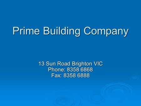 Prime Building Company 13 Sun Road Brighton VIC Phone: 8358 6868 Fax: 8358 6888.