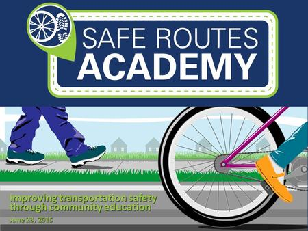 Improving transportation safety through community education June 23, 2015.