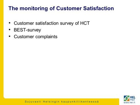 The monitoring of Customer Satisfaction Customer satisfaction survey of HCT BEST-survey Customer complaints.