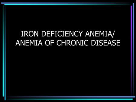 IRON DEFICIENCY ANEMIA/ ANEMIA OF CHRONIC DISEASE.