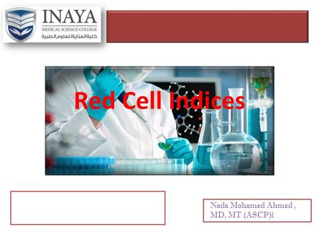 Red Cell Indices Nada Mohamed Ahmed, MD, MT (ASCP)i.