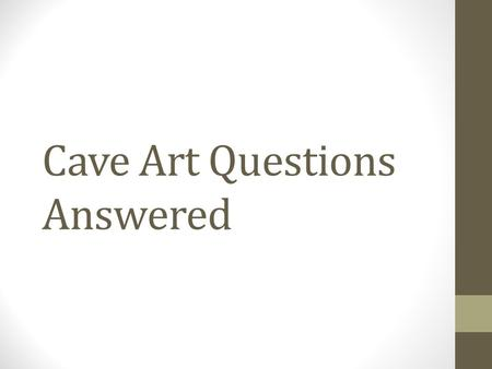 Cave Art Questions Answered. Period 2 How did cave painters survive down in the caves? Painters would go down in groups, because of how dangerous the.