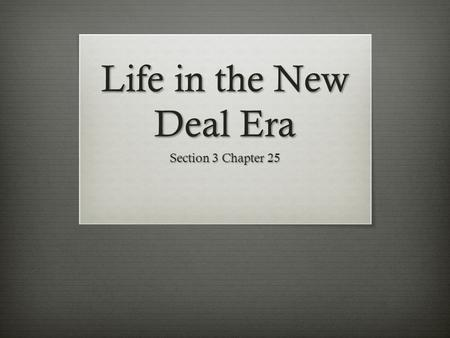 Life in the New Deal Era Section 3 Chapter 25.  America's Gross National Product 1928 to 1939:  1928$100 billion  1933$55 billion  1939$85 billion.
