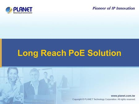 Long Reach PoE Solution. 2 PLANET Long Reach PoE Solution  PLANET LRP series Long Reach PoE Solution → to extend IP Ethernet transmission and inject.