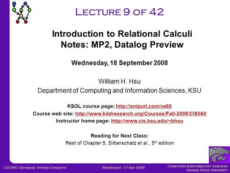 Computing & Information Sciences Kansas State University Wednesday, 17 Sep 2008CIS 560: Database System Concepts Lecture 9 of 42 Wednesday, 18 September.