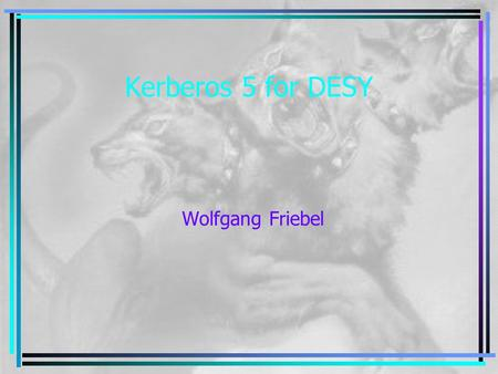 Kerberos 5 for DESY Wolfgang Friebel. Sep 20, 20022 Useful URL's K5 protocol:http://www.isi.edu/people/bcn/krb-revisions FAQ:http://www.nrl.navy.mil/CCS/people/kenh/kerberos.
