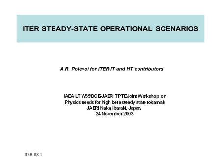 ITER STEADY-STATE OPERATIONAL SCENARIOS A.R. Polevoi for ITER IT and HT contributors ITER-SS 1.