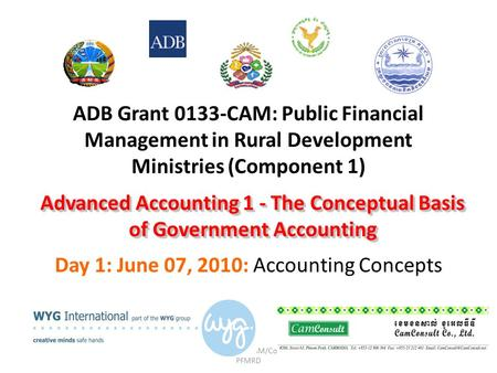 ADB Grant No.0133-CAM/Component 1: PFMRD ADB Grant 0133-CAM: Public Financial Management in Rural Development Ministries (Component 1) Day 1: June 07,