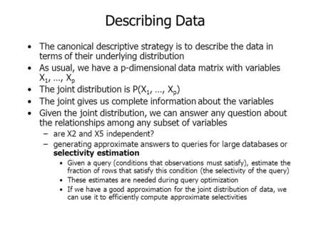Describing Data The canonical descriptive strategy is to describe the data in terms <strong>of</strong> their underlying distribution As usual, we have a p-dimensional.