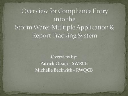 Overview by: Patrick Otsuji - SWRCB Michelle Beckwith - RWQCB.
