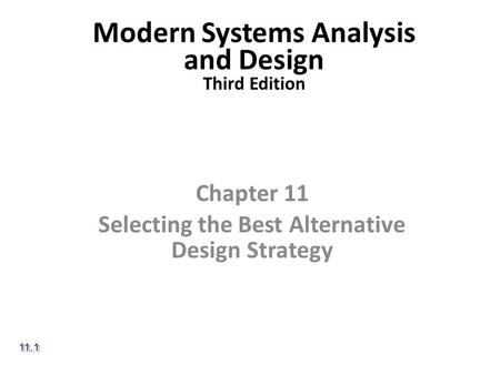 Modern Systems Analysis and Design Third Edition Chapter 11 Selecting the Best Alternative Design Strategy 11.1.
