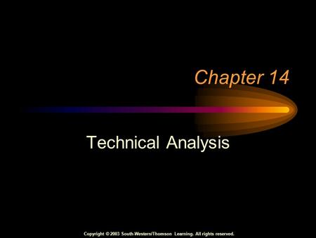 Copyright © 2003 South-Western/Thomson Learning. All rights reserved. Chapter 14 Technical Analysis.