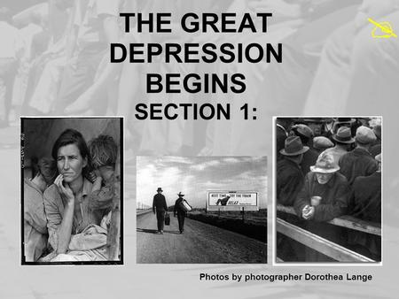 THE GREAT DEPRESSION BEGINS SECTION 1: Photos by photographer Dorothea Lange 