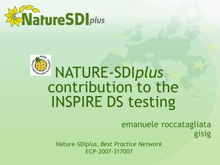 Emanuele roccatagliata gisig NATURE-SDIplus contribution to the INSPIRE DS testing Nature-SDIplus, Best Practice Network ECP-2007-317007.
