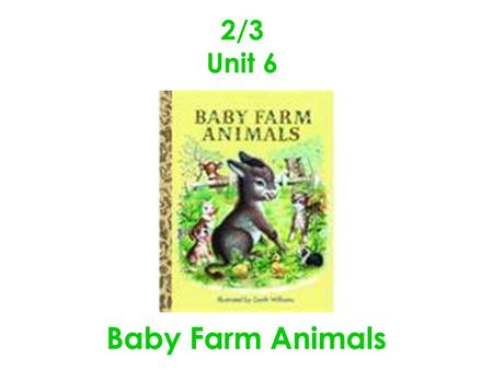 2/3 Unit 6 Baby Farm Animals.