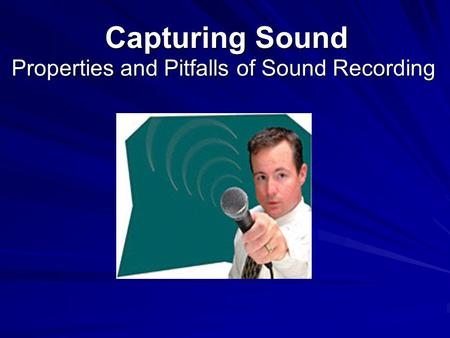 Capturing Sound Properties and Pitfalls of Sound Recording.