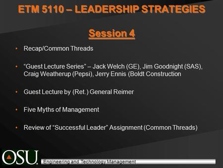 "Engineering and Technology Management ETM 5110 – LEADERSHIP STRATEGIES Session 4 Recap/Common Threads ""Guest Lecture Series"" – Jack Welch (GE), Jim Goodnight."