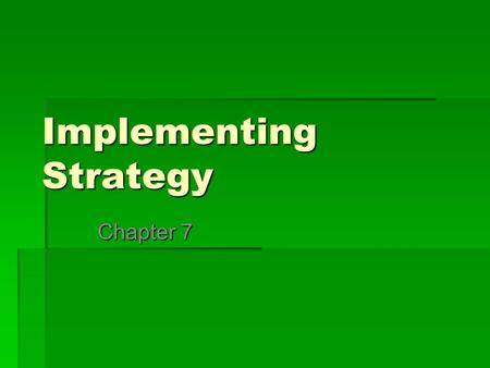 Implementing Strategy Chapter 7. Objectives Upon completion of this chapter, you should be able to:  Translate strategic thought to organisational action.