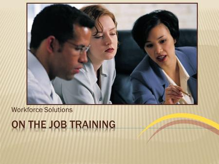 Workforce Solutions.  On the Job Training (OJT) is a unique opportunity for participants who already possess some job-related skills and knowledge to.